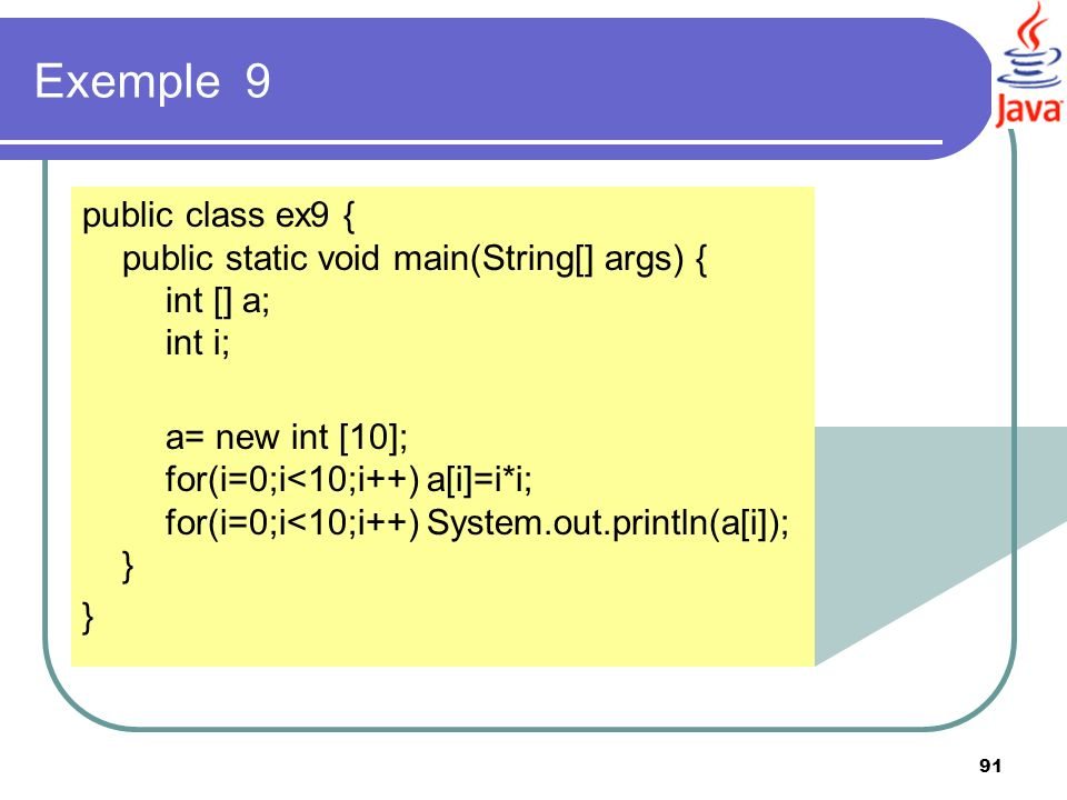 Exemple 9 public class ex9 { public static void main(String[] args) { int [] a; int i;